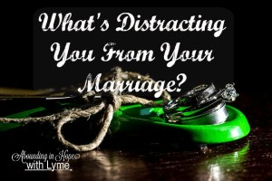 What's Distracting You From Your Marriage?