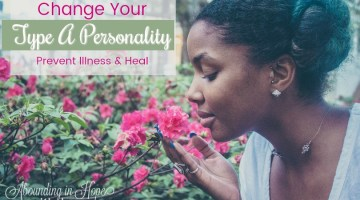 Change Your Type A Personality, Prevent Illness & Heal
