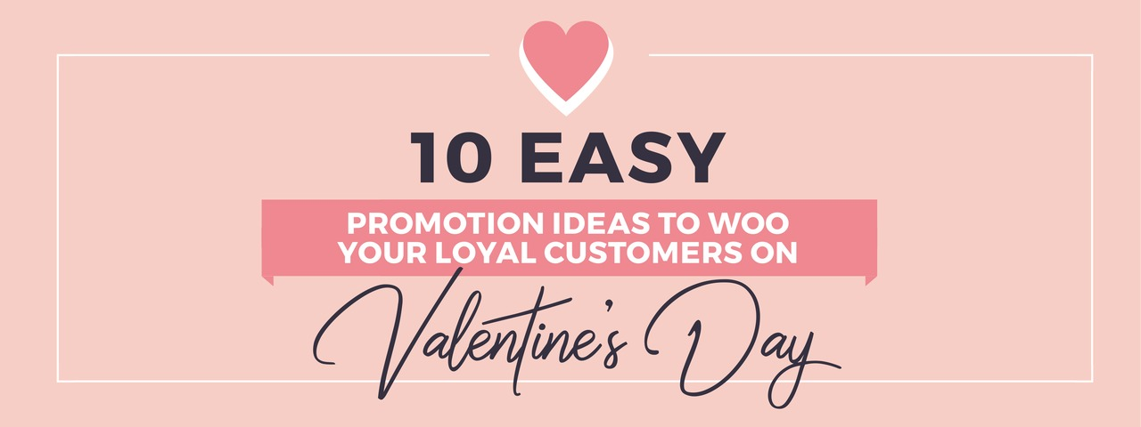 10 Easy Valentines Day Promotion Ideas To Woo Your Loyal