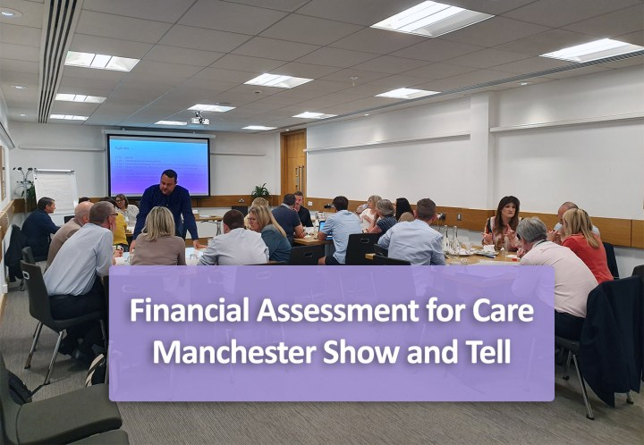 Financial Assessment for Care – Manchester Show and Tell