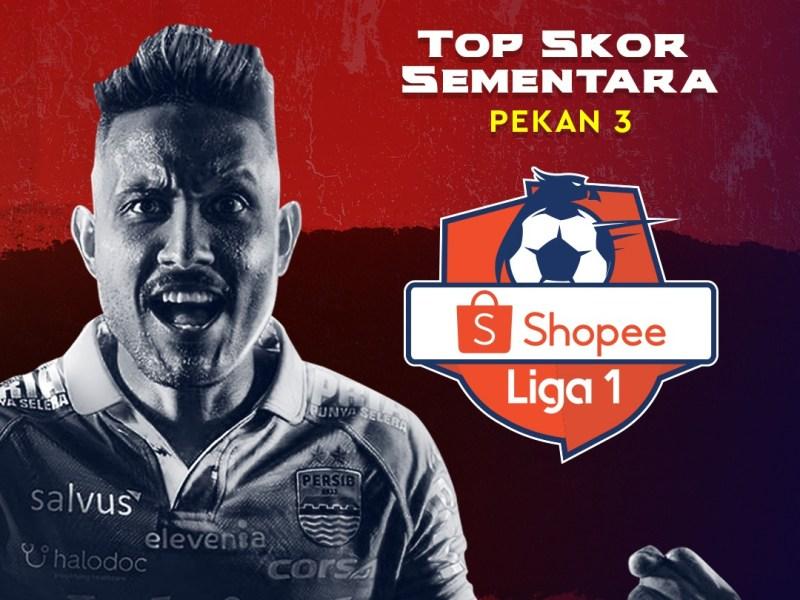 Top Skor Sementara Pekan 3 Shopee Liga 1