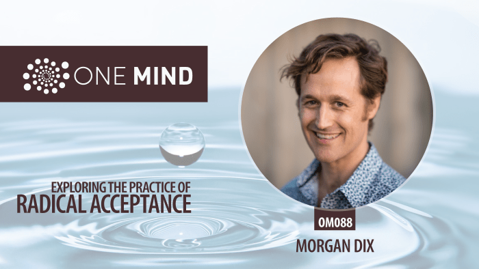 OM088 - Exploring the Practice of Radical Acceptance with Morgan Dix
