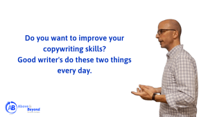 Good copywriters do two things every day