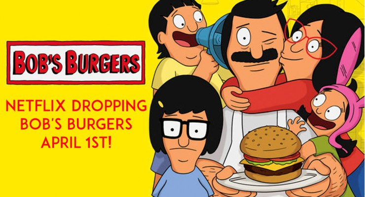 Netflix dropping Bob's Burgers April 1st.