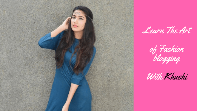Fashion Blogging In India with Khushi Bisht