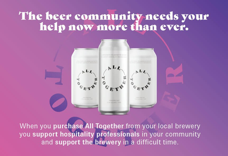 The beer community needs your help now more than ever. When you purchase All Together from your local brewery you support hospitality professionals in your community and support the brewery in a difficult time.
