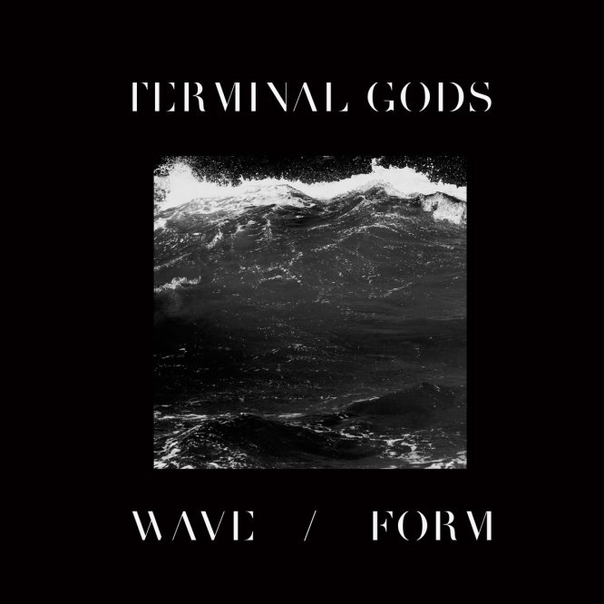 Terminal Gods - Wave / Form