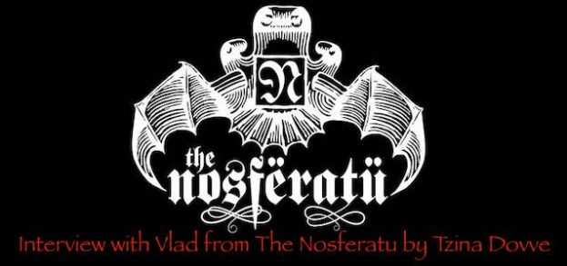 interview with The Nosferatu by Tzina Dovve