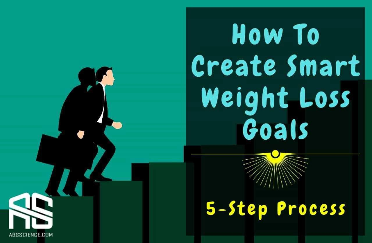 What To Do To Create Smart Weight Loss Goals
