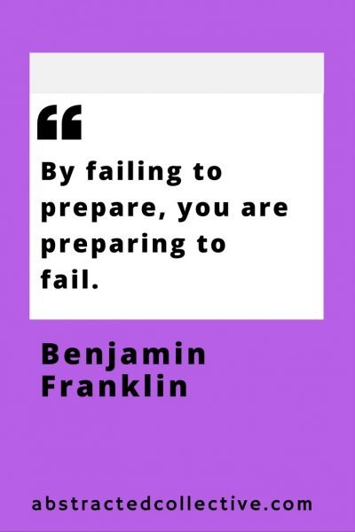 Ben Franklin Quote. Fail to prepare and you are preparing to fail.