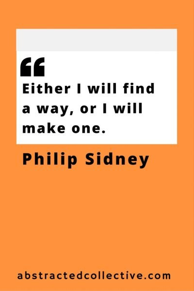Philip Sidney Quote. Find a way to your goals. Don't give up