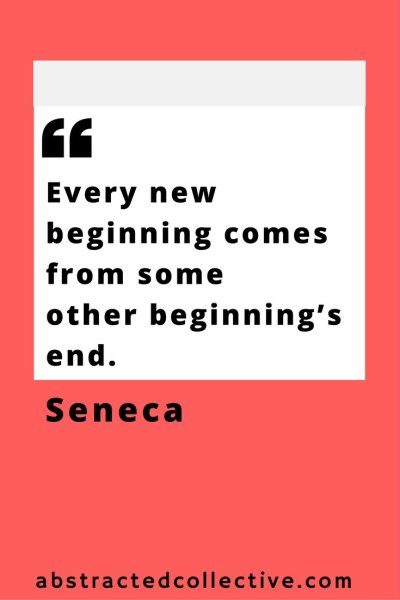 Seneca Quote. Every new beginning comes from something else that ended.  Every end signals a new beginning.
