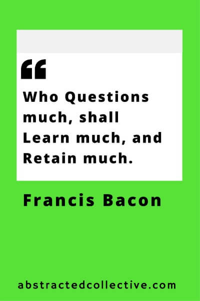 Francis Bacon Quote. Question. Learn. Retain.