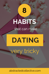 Dating advice and ideas: the relationship habits we may have that is making dating and forming relationships tricky for us. What are they? Click on the post to find out!