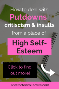 Wondering how to deal with criticisms, negativity and insults from a place of high self-esteem? In this post, I talk about some quick tips in dealing with putdowns from people and exploring why people may say hurtful things to you.