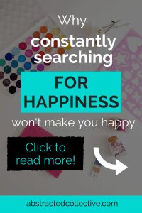 Constantly having to do things or on the lookout for things that will make you happy? Stop. The very act of doing all these will never make you happy and I tell you why in this post.