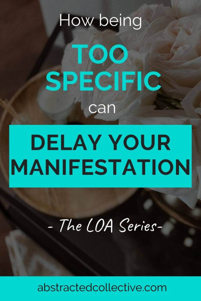 How being too specific can delay your manifestation (The LOA Series)