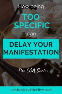 Using the law of attraction to attract a specific person, specific job or a specific something in life? Your insistence on being specific can be standing in your way of your manifestation. Find out how in this post.