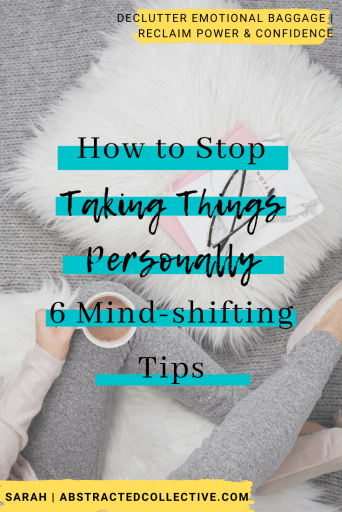 How to stop taking things personally in your life - 6 mind-shifting tips