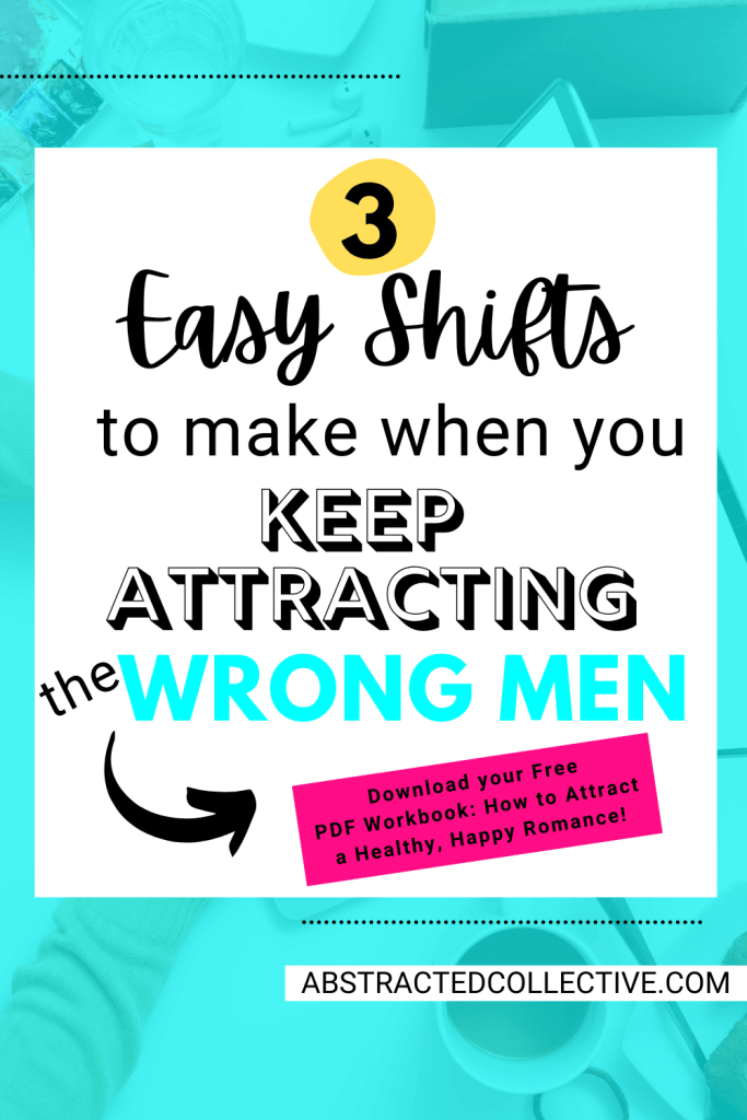 Attracting the Wrong Men? Make these 3 easy Mindset Shifts