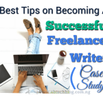 Best Tips on Becoming A Successful Freelance Writer (Case Study)