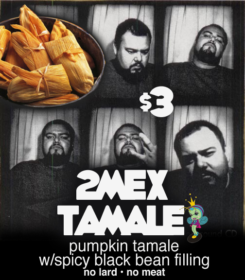 Try a 2Mex Tamale the next time Rapper's Delight is in your hood!