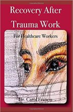 Recovery After Trauma Work by Dr. Carol Francis
