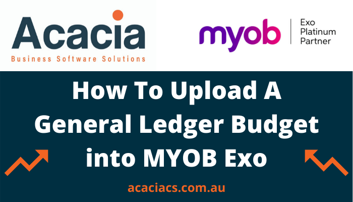 How To Upload A General Ledger Budget into MYOB Exo