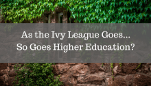 As the Ivy League Goes..So Goes Higher Education?