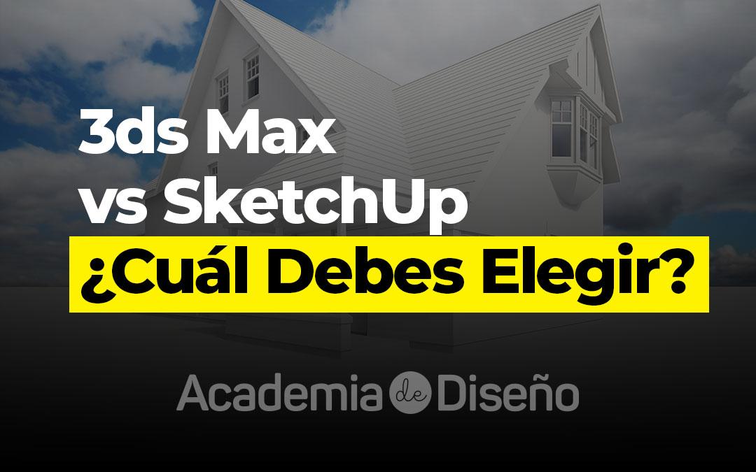 3ds Max vs Sketchup ¿Cuál Debes Elegir?