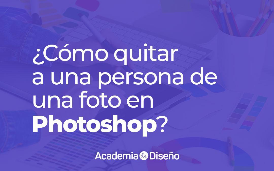¿Cómo quitar a una persona de una foto en Photoshop?