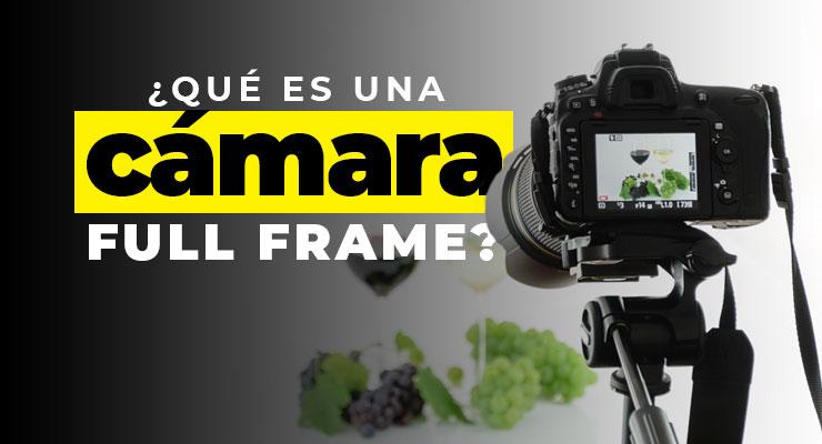 Qué es una cámara full frame