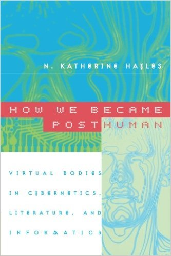 Hayles - How We Became Posthuman