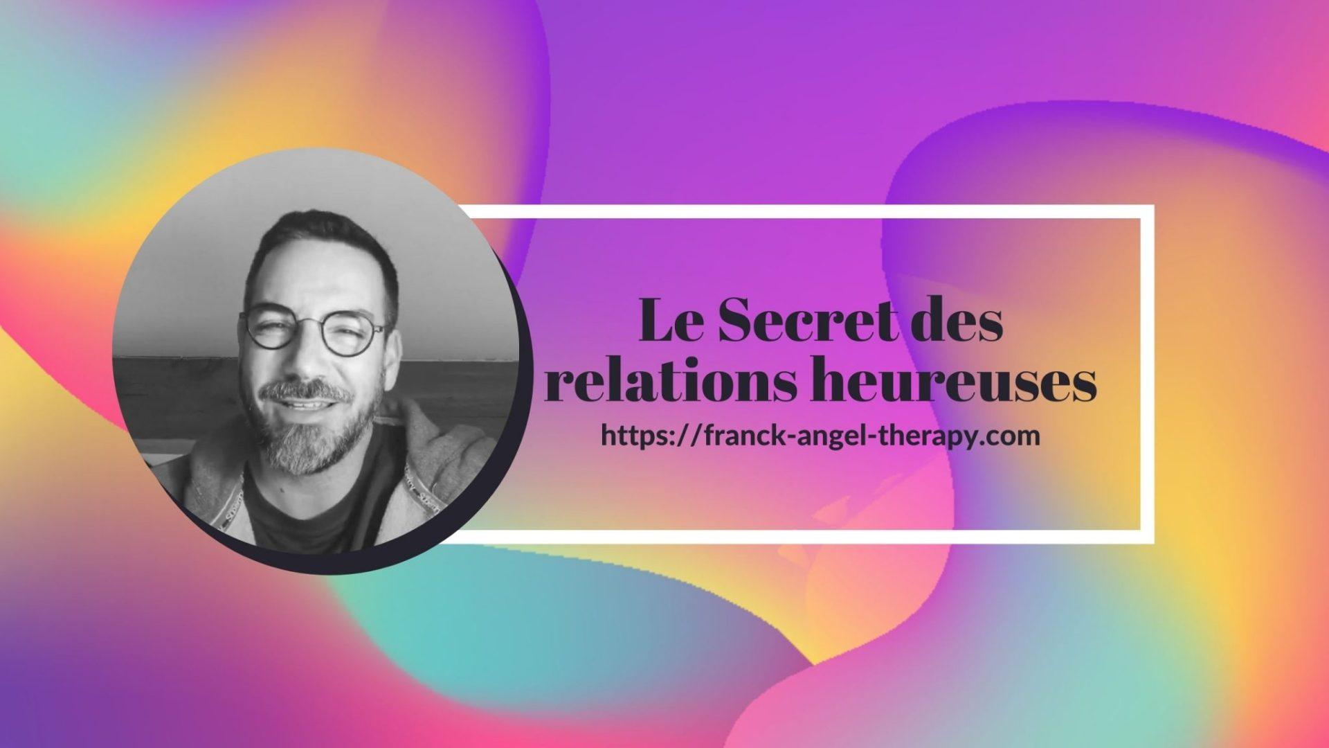 Le secret des relations heureuses