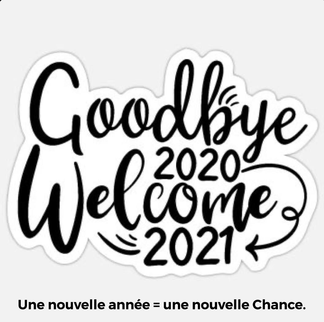 Goodbye 2020 Welcome 2021 - Une nouvelle année = une nouvelle chance