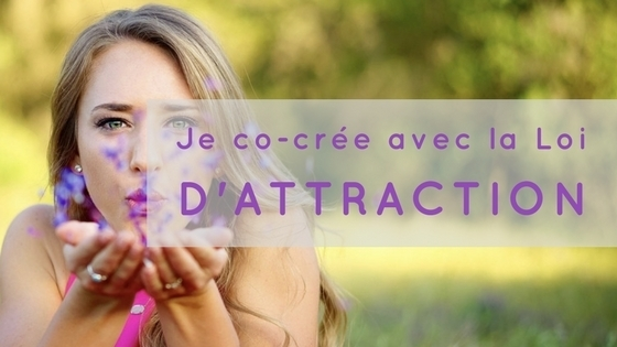 JE CO-CRÉE AVEC LA LOI D'ATTRACTION