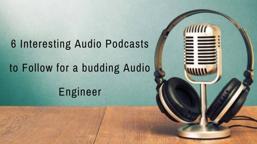6 Interesting Audio Podcasts to Follow for a budding Audio Engineer_