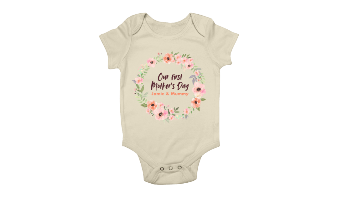 """Mother's Day Presents: babygrow with a floral designs and the custom test """"Our first Mother's Day Jamie & Mummy"""""""