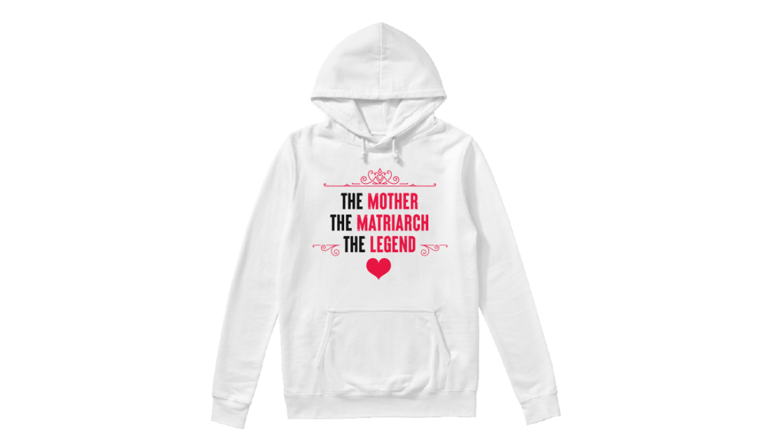 """Mother's Day Presents: hoodie with the text """"The Mother, The Matriarch, The Legend"""""""