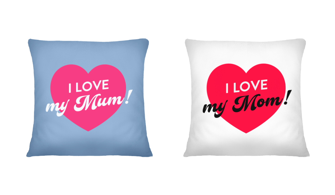 """Mother's Day Presents: a cushion with custom text reading """"I love my Mum!"""" beside a cushion with the custom text """"I love my Mom"""""""