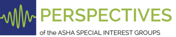 Perspectives of the ASHA Special Interest Groups