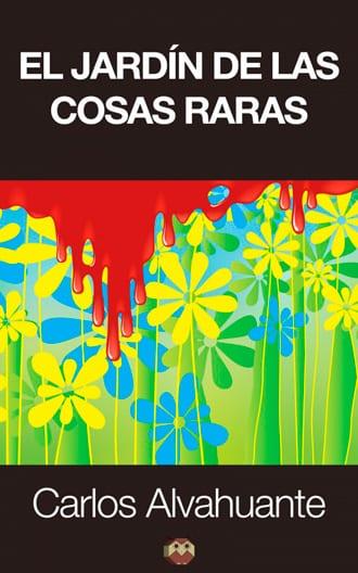 """""""El jardín de las cosas raras"""" relatos de Carlos Alvahuante"""