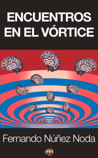 """""""Encuentros en el vórtice"""" relato de Fernando Núñez Noda"""