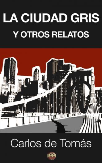 """""""La ciudad gris y otros relatos"""" relatos negros y de misterio de Carlos de Tomás"""
