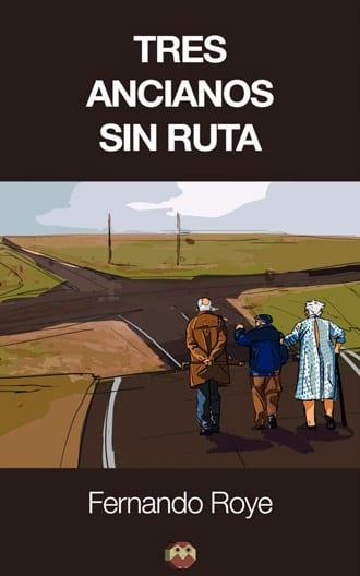 """Tres ancianos sin ruta"" novela (road movie) de Fernando Roye"