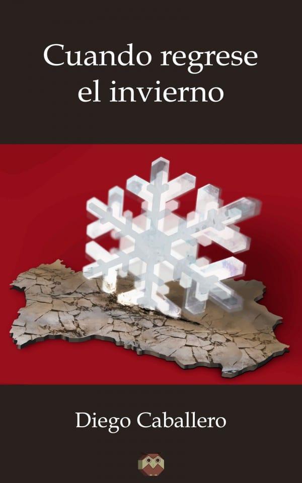 """""""Cuando regrese el invierno"""" - Diego Caballero Moreno"""