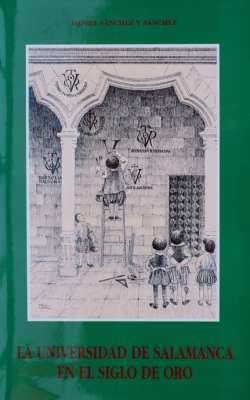 Editorial Amarante - Daniel Sánchez y Sánchez - La Universidad de Salamanca en el Siglo de Oro (Estructura jerárquica y académica) 1555-1575