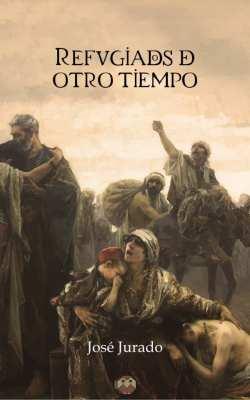 Editorial Amarante - Refugiados de otro tiempo - José Jurado