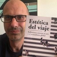 Estética del viaje. Reflexiones en torno al arte y el nomadismo global. Rafael López Borrego