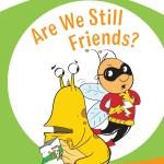 A SLUGS & BUGS Story: Are We Still Friends?